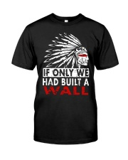 If Only We Had Built A Wall Shirt Classic T-Shirt front
