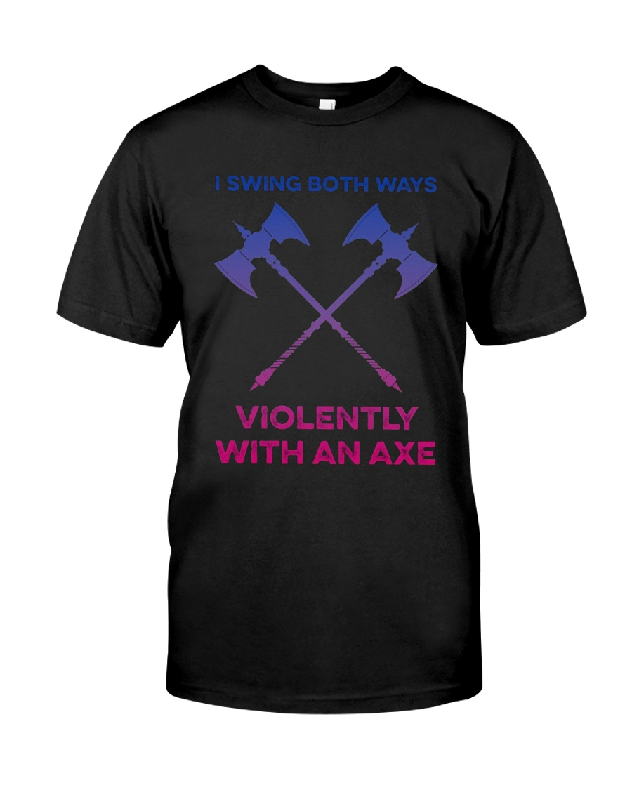 I Swing Both Ways Violently With An Axe Shirt Premium Fit Mens Tee