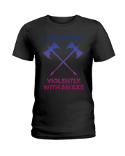 I Swing Both Ways Violently With An Axe Shirt Ladies T-Shirt thumbnail