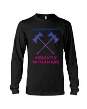 I Swing Both Ways Violently With An Axe Shirt Long Sleeve Tee thumbnail