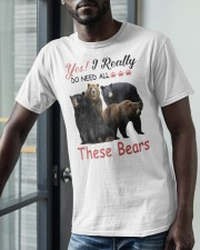 Yes I Really Do Need All These Bears Shirt Classic T-Shirt apparel-classic-tshirt-lifestyle-front-39