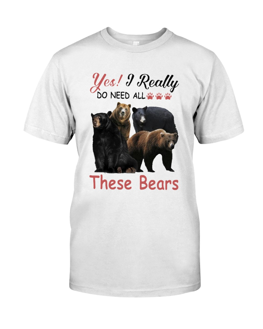 Yes I Really Do Need All These Bears Shirt Classic T-Shirt