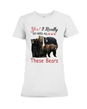 Yes I Really Do Need All These Bears Shirt Premium Fit Ladies Tee thumbnail