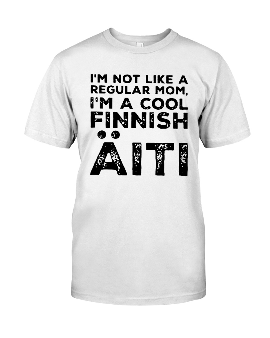 Im Not Like A Regular Mom Im A Cool Finnish Shirt Classic T-Shirt