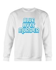 Blue Lives Murder Shirt Crewneck Sweatshirt thumbnail