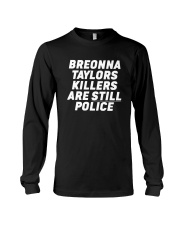 Breonna Taylors Killers Are Still Police Shirt Long Sleeve Tee thumbnail