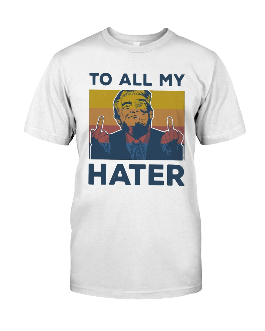 Vintage Trump To All My Hater Shirt Classic T-Shirt
