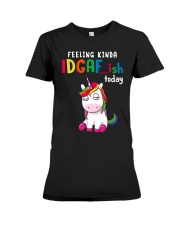 Unicorn Feeling Kinda Idgaf Ish Today Shirt Premium Fit Ladies Tee thumbnail