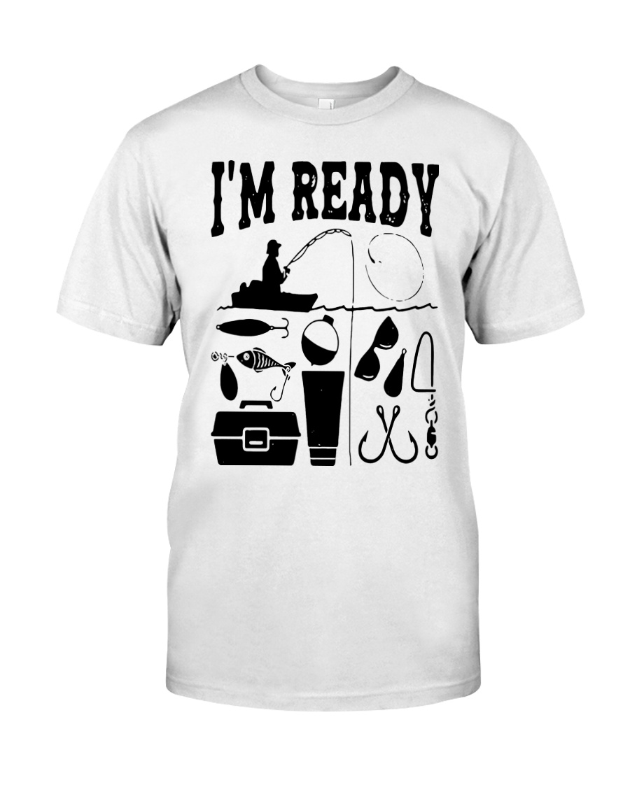 Fishing That Enough Im Ready Shirt Classic T-Shirt