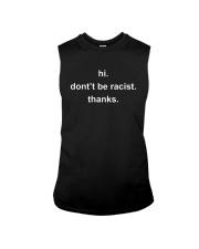 Hi Don't Be Racist Thanks Shirt Sleeveless Tee thumbnail