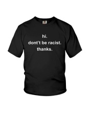 Hi Don't Be Racist Thanks Shirt Youth T-Shirt thumbnail