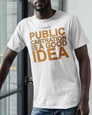 Public Castration Is A Good Idea Shirt Classic T-Shirt apparel-classic-tshirt-lifestyle-front-39