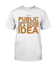 Public Castration Is A Good Idea Shirt Classic T-Shirt front
