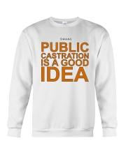 Public Castration Is A Good Idea Shirt Crewneck Sweatshirt thumbnail
