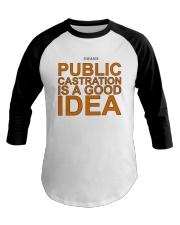 Public Castration Is A Good Idea Shirt Baseball Tee thumbnail