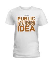 Public Castration Is A Good Idea Shirt Ladies T-Shirt thumbnail
