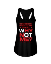 Somebody Had To Be Great Why Not Me Shirt Ladies Flowy Tank thumbnail