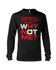 Somebody Had To Be Great Why Not Me Shirt Long Sleeve Tee thumbnail