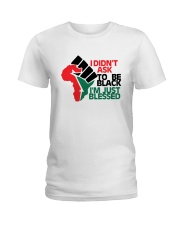I Didn't Ask To Be Black I'm Just Blessed Shirt Ladies T-Shirt thumbnail