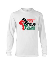I Didn't Ask To Be Black I'm Just Blessed Shirt Long Sleeve Tee thumbnail