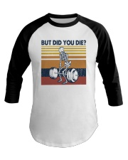 Vintage Fitness But Did You Die Shirt Baseball Tee tile