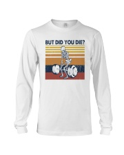 Vintage Fitness But Did You Die Shirt Long Sleeve Tee thumbnail
