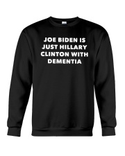 Joe Biden Is Just Hillary Clinton Dementia Shirt Crewneck Sweatshirt thumbnail