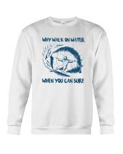 Why Walk On Water When You Can Surf Shirt Crewneck Sweatshirt thumbnail