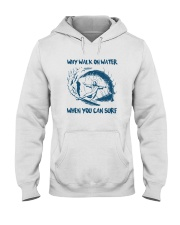 Why Walk On Water When You Can Surf Shirt Hooded Sweatshirt thumbnail