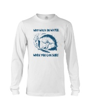 Why Walk On Water When You Can Surf Shirt Long Sleeve Tee thumbnail