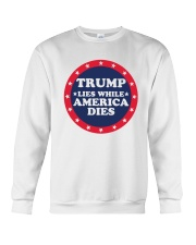 Trump Lies While America Dies Shirt Crewneck Sweatshirt thumbnail