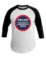 Trump Lies While America Dies Shirt Baseball Tee thumbnail