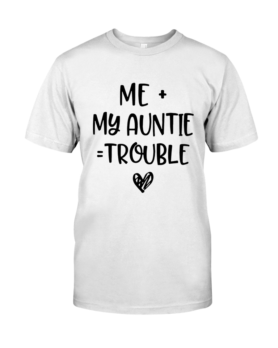 Me My Auntie Trouble Shirt Classic T-Shirt