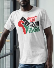 I Didnt Ask To Be Black Im Just Blessed Shirt Classic T-Shirt apparel-classic-tshirt-lifestyle-front-39