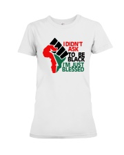 I Didnt Ask To Be Black Im Just Blessed Shirt Premium Fit Ladies Tee thumbnail