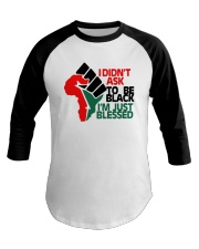 I Didnt Ask To Be Black Im Just Blessed Shirt Baseball Tee thumbnail
