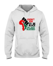 I Didnt Ask To Be Black Im Just Blessed Shirt Hooded Sweatshirt thumbnail