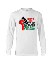 I Didnt Ask To Be Black Im Just Blessed Shirt Long Sleeve Tee thumbnail