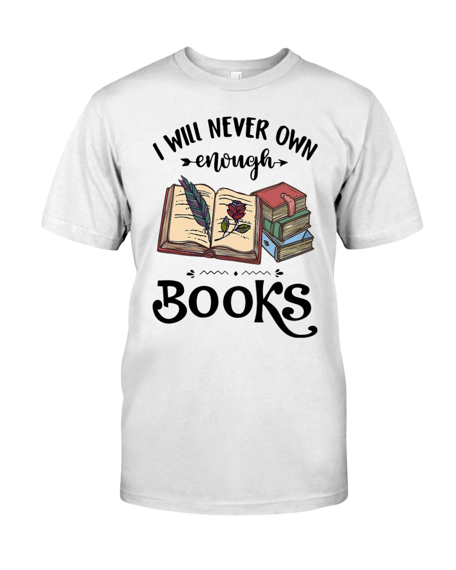 I Will Never Own Enough Books Shirt Classic T-Shirt