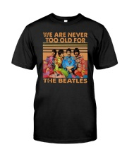 Vintage We Are Never Too Old For The Beatles Shirt Premium Fit Mens Tee front