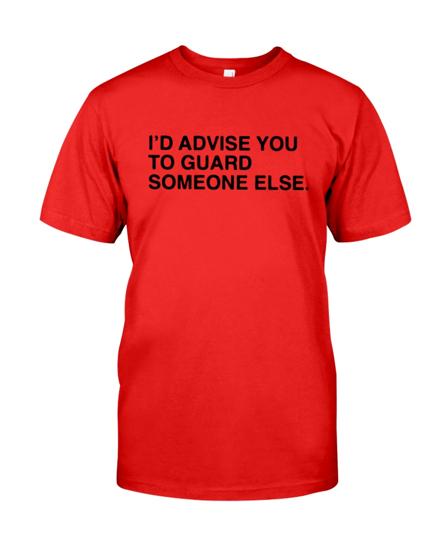 I'd Advise You To Guard Someone Else Shirt Classic T-Shirt