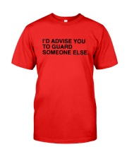I'd Advise You To Guard Someone Else Shirt Classic T-Shirt front