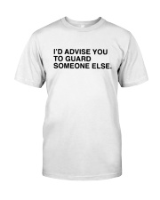 I'd Advise You To Guard Someone Else Shirt Classic T-Shirt tile