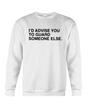I'd Advise You To Guard Someone Else Shirt Crewneck Sweatshirt thumbnail