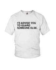 I'd Advise You To Guard Someone Else Shirt Youth T-Shirt thumbnail