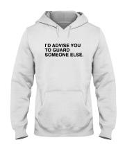I'd Advise You To Guard Someone Else Shirt Hooded Sweatshirt thumbnail