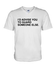 I'd Advise You To Guard Someone Else Shirt V-Neck T-Shirt thumbnail