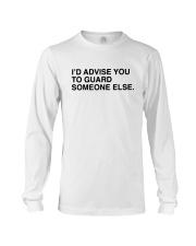 I'd Advise You To Guard Someone Else Shirt Long Sleeve Tee thumbnail