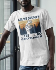 Vintage Are We Drunk Yes No Bitch We Might Shirt Classic T-Shirt apparel-classic-tshirt-lifestyle-front-39