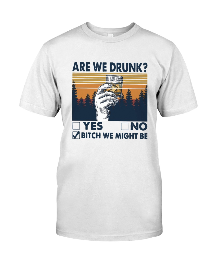 Vintage Are We Drunk Yes No Bitch We Might Shirt Classic T-Shirt